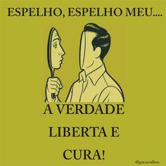 Espelho, espelho meu.... A verdade liberta e cura!