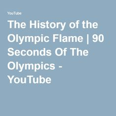 The History of the Olympic Flame | 90 Seconds Of The Olympics - YouTube …