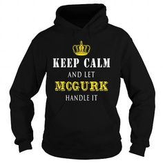 I Love  KEEP CALM AND LET MCGURK HANDLE IT T shirts