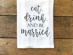 eat drink and be married tea towel, flour sack tea towel, bridal gift, gift for her, newlywed gift, kitchen decor, wedding tea towel by SassyStitchesbyLori on Etsy