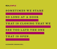 """Sometimes we stare so long at a door that is closing that we see too late the one that is open.""—Alexander Graham Bell #quotes"