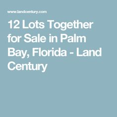 12 Lots Together for Sale in Palm Bay, Florida - Land Century
