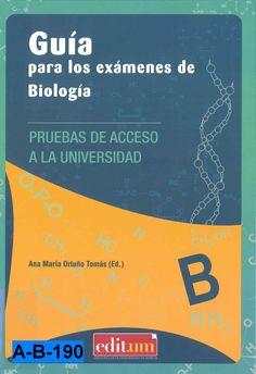 Guía para los exámenes de biología : pruebas de acceso a la Universidad de Murcia / Ana Mª Ortuño Tomás (ed.)
