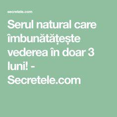 Serul natural care îmbunătățește vederea în doar 3 luni! - Secretele.com