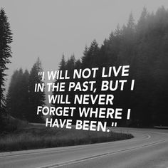 """I will not live in the past, but I will never forget where I have been.""…"