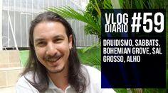 Vlog Diário #59 - Druidismo, Sabbats, Bohemian Grove, Sal Grosso, Alho
