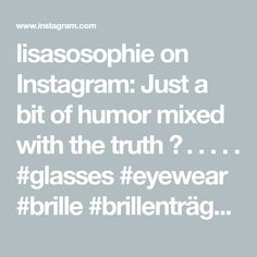 lisasosophie on Instagram: Just a bit of humor mixed with the truth 😉 . . . . . #glasses #eyewear #brille #brillenträgerin #brillenschlange #aceandtate… Eyewear, Audio, Humor, Glasses, Instagram, Eyeglasses, Eyeglasses, Humour, Funny Photos