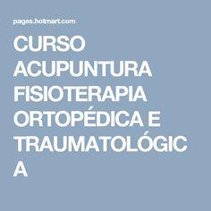 CURSO ACUPUNTURA FISIOTERAPIA ORTOPÉDICA E TRAUMATOLÓGICA