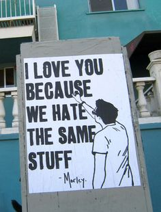 I #love you because we #hate the same stuff - Morley