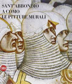 CARLA TRAVI. Sant'Abbondio a Como. Le pitture murali, Skira, 2011, 320 p.