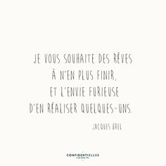 I wish you dreams for eternity, and the furious desire to achieve some of them - Jacques Brel, Belgian singer French Phrases, French Quotes, Favorite Quotes, Best Quotes, Positiv Quotes, Motivational Quotes, Inspirational Quotes, Quote Citation, Sweet Words