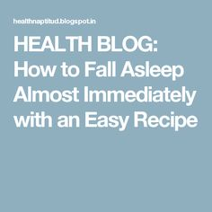 HEALTH BLOG: How to Fall Asleep Almost Immediately with an Easy Recipe