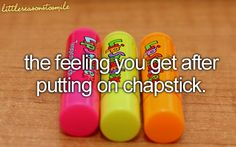 The feeling you get after putting on chapstick.