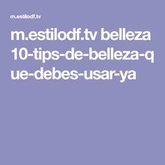 m.estilodf.tv belleza 10-tips-de-belleza-que-debes-usar-ya