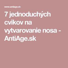 7 jednoduchých cvikov na vytvarovanie nosa - AntiAge. Slow Down, Getting Old, Anti Aging, Getting Older