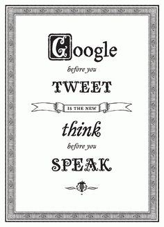 Google before you tweet is the new think before you speak. Hem, hem... Twitter deaths.