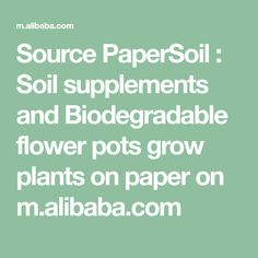 Source PaperSoil : Soil supplements and Biodegradable flower pots grow plants on paper on m.alibaba.com