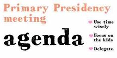 Basic Primary presidency meeting agenda...  What we go over together.