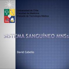 David Cabello Universidad de Chile Facultad de Medicina Escuela de Tecnología Médica   1927 1947 1950 1953 Landsteiner y Levine descubren Ac. Que detectan. http://slidehot.com/resources/sistema-sanguineo-mns.46828/