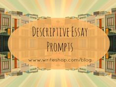 Creative, engaging writing prompts for middle-school descriptive essays {@WriteShop}