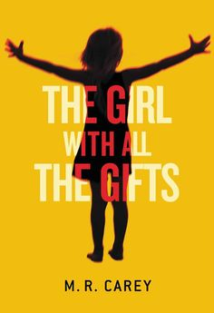The Girl with All the Gifts by M. R. Carey | 9 Books You Need To Read This Summer