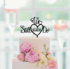 wedding Cake Topper WE STILL DO, Vow Renewal Cake Topper, Anniversary Cake Topper 074 by CakeTopperCompany on Etsy https://www.etsy.com/uk/listing/247890885/wedding-cake-topper-we-still-do-vow