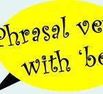 PHRASAL VERBS com o verbo TO BE