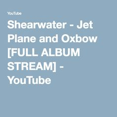 Shearwater - Jet Plane and Oxbow [FULL ALBUM STREAM] - YouTube