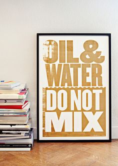 Oil & Water Do Not Mix. Poster screenprinted with oil from the BP spill. By Anthony Burrill.
