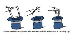 Is Your Website Ready For The Future? Mobile Websites Are Gearing Up!