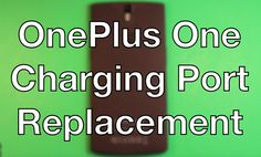 OnePlus One How To Change The Charging Port - Replacement