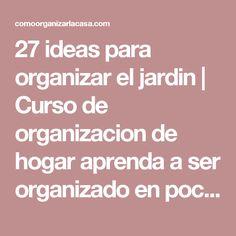 27 ideas para organizar el jardin | Curso de organizacion de hogar aprenda a ser organizado en poco tiempo