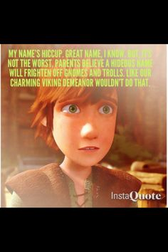 I'm not the only one who attempted to read this in Hiccup's voice, am I? XD