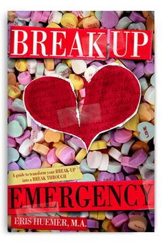 """""""Break-Up Emergency"""" by Dr. Eris. A guide to transform your break-up into a break through"""
