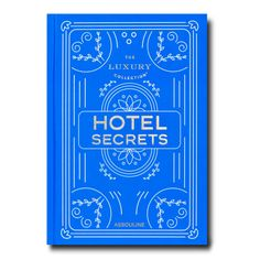 The Luxury Collection: Hotel Secrets by Assouline