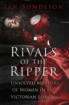 Rivals of the Ripper - Unsolved Murders of Women in Late Victorian London av Jan Bondeson