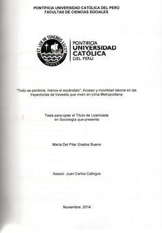 Todo se perdona, menos el escándalo: acceso y movilidad laboral en las trayectorias de travestis que viven en Lima Metropolitana/ María del Pilar Grados Bueno. (2014) / HQ 77.2.E23 G79
