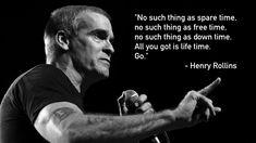 Henry Rollins  No hay tal cosa como tiempo libre. Todo lo que tienes, es tiempo de vida.