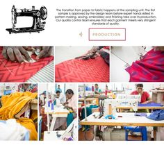 Know your Mantra: PRODUCTION The transition from paper to fabric happens at the sampling unit. The first sample is approved by the design team before expert hands skilled in pattern-making, sewing, embroidery and finishing take over its production. Our quality control team ensures that each garment meets very stringent standards of quality.