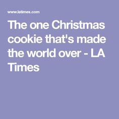 The one Christmas cookie that's made the world over - LA Times