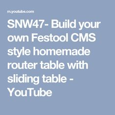 SNW47- Build your own Festool CMS style homemade router table with sliding table - YouTube