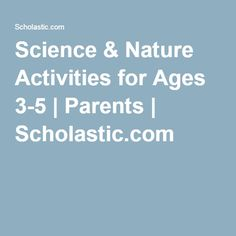 Science & Nature Activities for Ages 3-5   Parents   Scholastic.com
