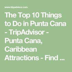 The Top 10 Things to Do in Punta Cana - TripAdvisor - Punta Cana, Caribbean Attractions - Find What to Do Today, This Weekend, or in February