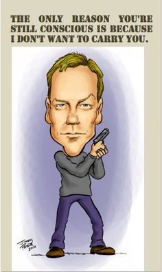 "Jack Bauer ""The only reason you're still conscious is because I don't want to carry you."""