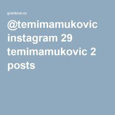 @temimamukovic instagram 29 temimamukovic 2 posts