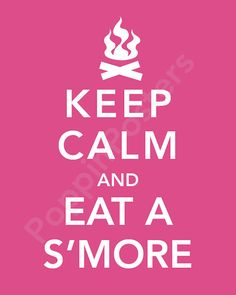 Keep+Calm+and+Eat+a+S'more+Poster+8x10+print