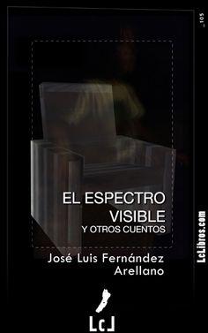 """""""El espectro visible y otros cuentos"""". José Luis Fernández Arellano"""