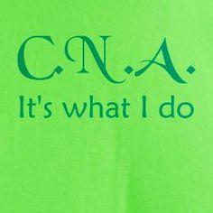CNA It's What I Do!!! I'm proud to have been a CNA past 22 yrs!!