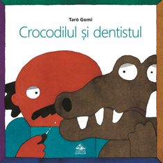 Crocodilul și dentistul de Tarō Gomi  Crocodilului îi este teamă de dentist. Dar are un dinte bolnav, nu poate sta așa. Ce va face crocodilul?  Și dentistului îi este teamă de crocodil. Dar trebuie să-i trateze dintele bolnav. Ce va face dentistul?