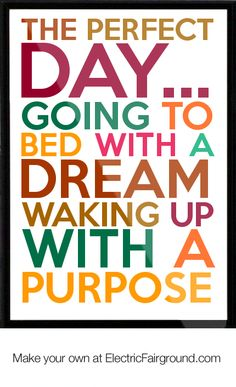 The perfect day... Going to bed with a dream waking up with a purpose Framed Quote